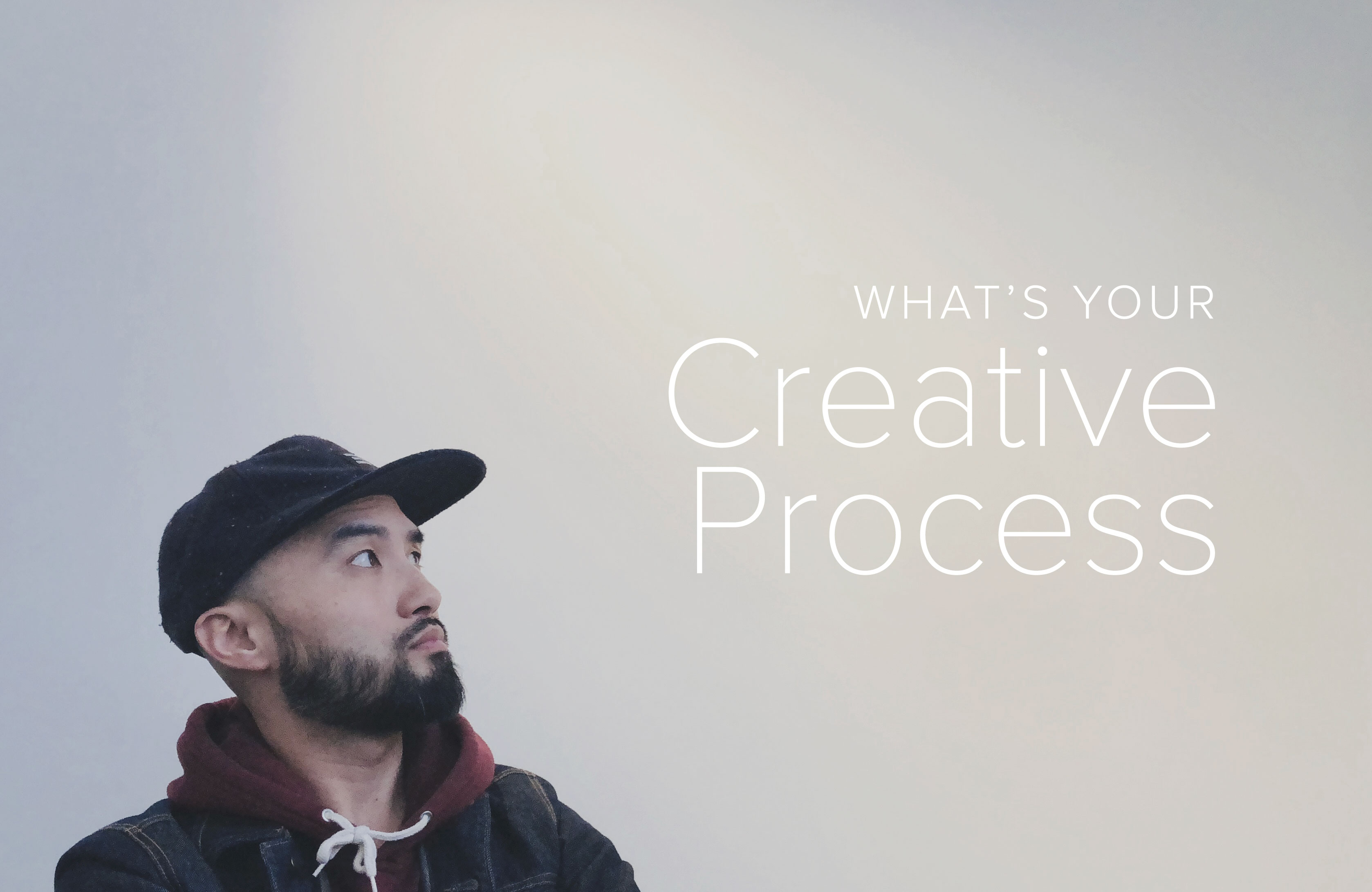What's Your Creative Process?
